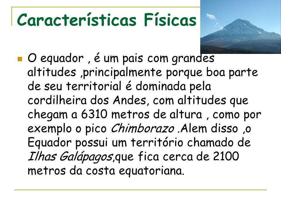Características Físicas O equador, é um pais com grandes altitudes,principalmente porque boa parte de seu territorial é dominada pela cordilheira dos
