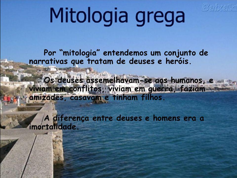 Por mitologia entendemos um conjunto de narrativas que tratam de deuses e heróis. Os deuses assemelhavam-se aos humanos, e viviam em conflitos, viviam