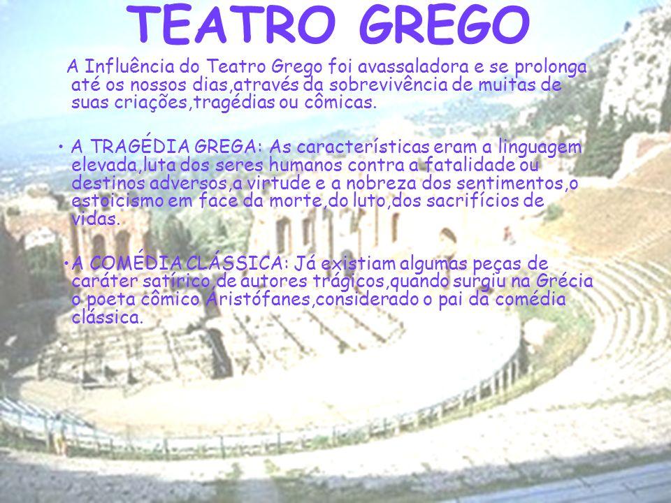 TEATRO GREGO A Influência do Teatro Grego foi avassaladora e se prolonga até os nossos dias,através da sobrevivência de muitas de suas criações,tragéd