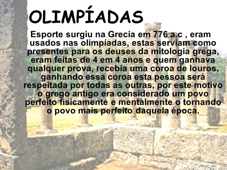 OLIMPÍADAS Esporte surgiu na Grecia em 776 a.c, eram usados nas olimpíadas, estas serviam como presentes para os deuses da mitologia grega, eram feita