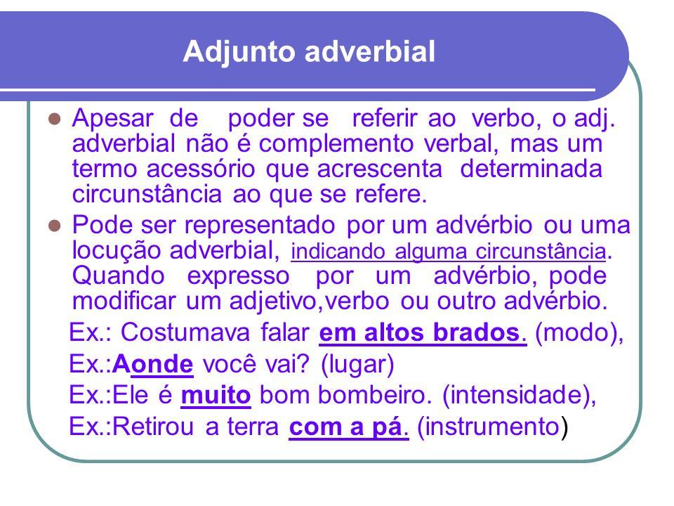 Adjunto adverbial Apesar de poder se referir ao verbo, o adj. adverbial não é complemento verbal, mas um termo acessório que acrescenta determinada ci