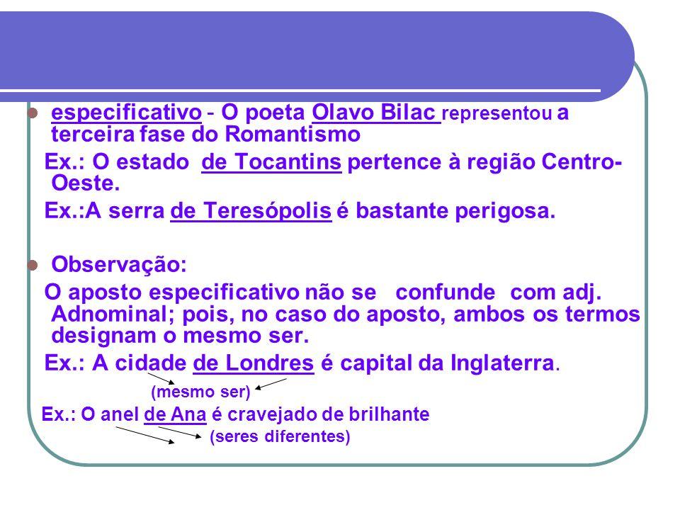 especificativo - O poeta Olavo Bilac representou a terceira fase do Romantismo Ex.: O estado de Tocantins pertence à região Centro- Oeste. Ex.:A serra