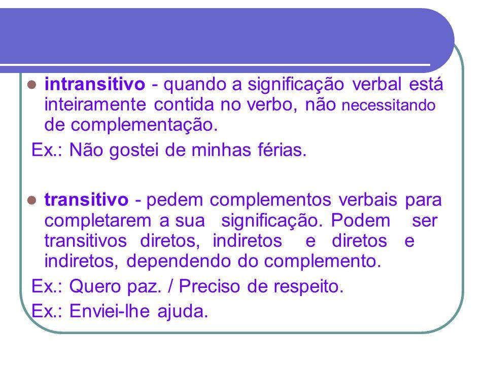 Predicado verbal É formado por um verbo transitivo ou intransitivo, isto é, um verbo que não seja de ligação.