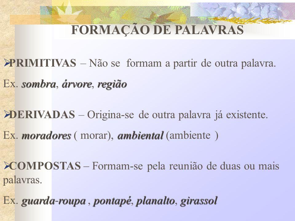 FORMAÇÃO DE PALAVRAS PRIMITIVAS – Não se formam a partir de outra palavra.