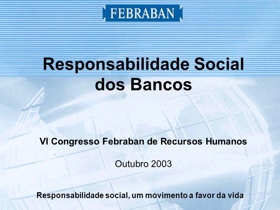 Responsabilidade social, um movimento a favor da vida Responsabilidade Social dos Bancos VI Congresso Febraban de Recursos Humanos Outubro 2003