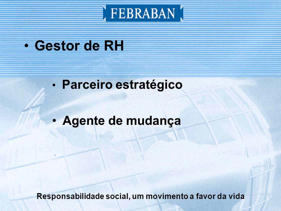 Responsabilidade social, um movimento a favor da vida Gestor de RH Parceiro estratégico Agente de mudança