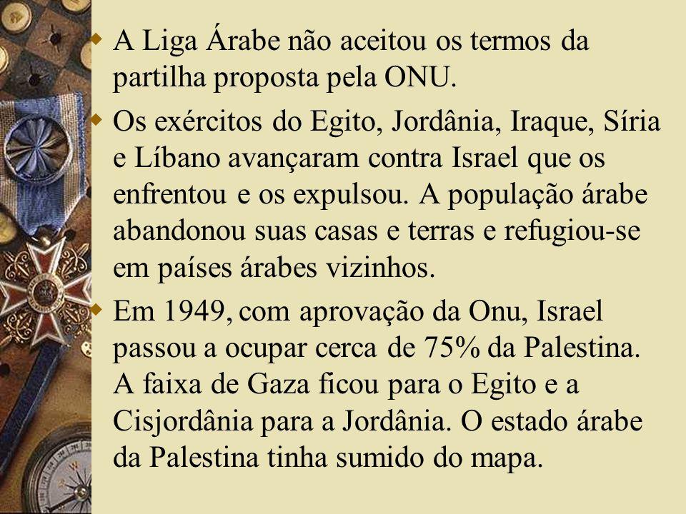 A Liga Árabe não aceitou os termos da partilha proposta pela ONU. Os exércitos do Egito, Jordânia, Iraque, Síria e Líbano avançaram contra Israel que