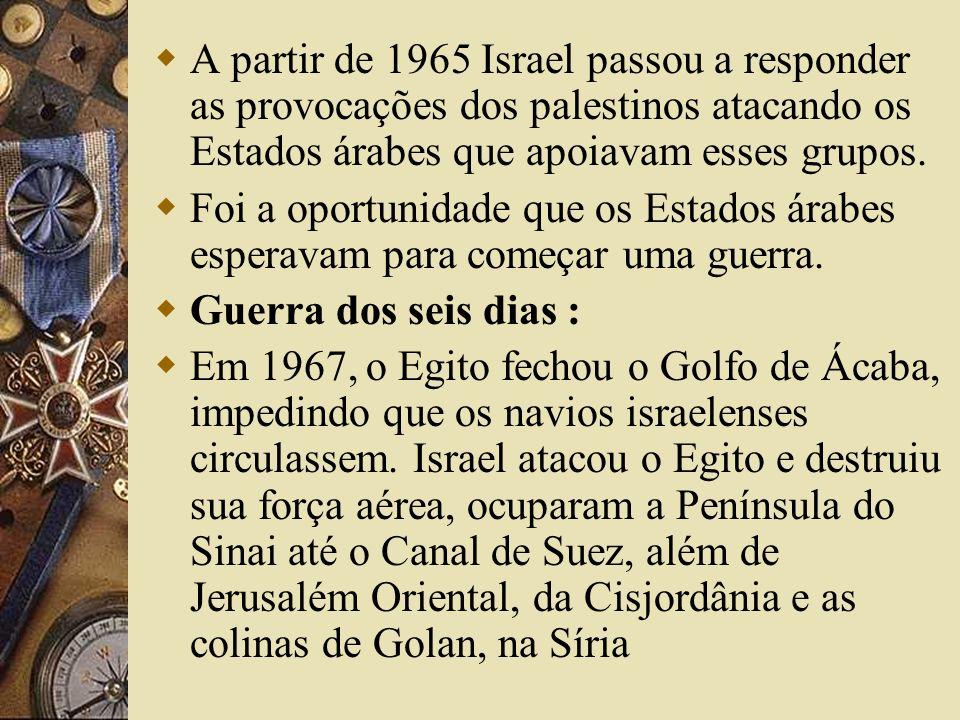 A partir de 1965 Israel passou a responder as provocações dos palestinos atacando os Estados árabes que apoiavam esses grupos. Foi a oportunidade que