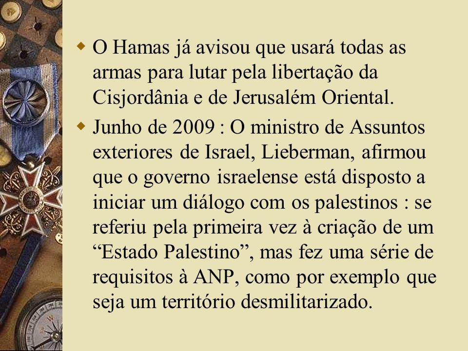 O Hamas já avisou que usará todas as armas para lutar pela libertação da Cisjordânia e de Jerusalém Oriental. Junho de 2009 : O ministro de Assuntos e