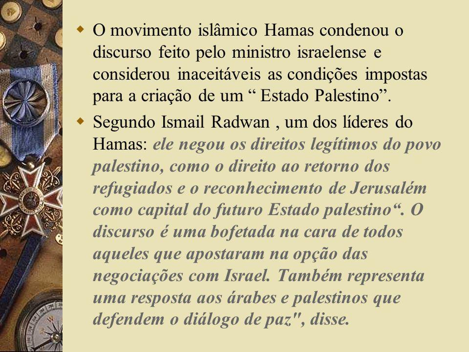 O movimento islâmico Hamas condenou o discurso feito pelo ministro israelense e considerou inaceitáveis as condições impostas para a criação de um Estado Palestino.