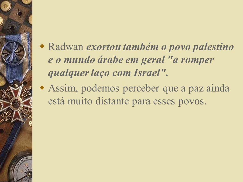 Radwan exortou também o povo palestino e o mundo árabe em geral