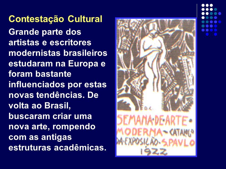 Contestação Cultural Grande parte dos artistas e escritores modernistas brasileiros estudaram na Europa e foram bastante influenciados por estas novas