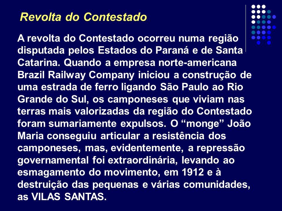 Revolta do Contestado A revolta do Contestado ocorreu numa região disputada pelos Estados do Paraná e de Santa Catarina. Quando a empresa norte-americ