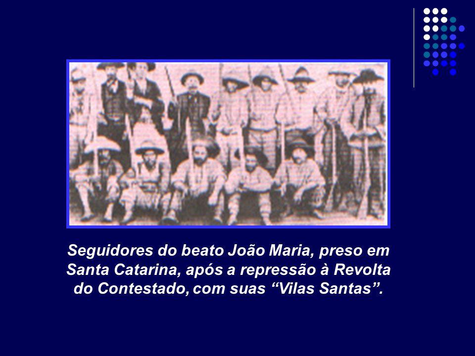 Seguidores do beato João Maria, preso em Santa Catarina, após a repressão à Revolta do Contestado, com suas Vilas Santas.