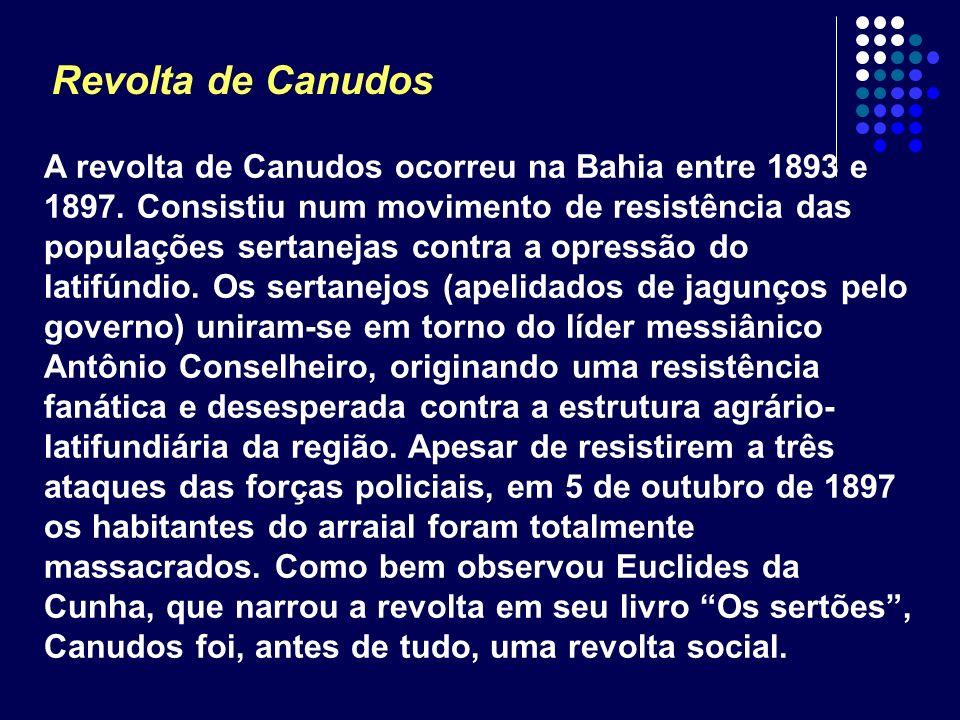 Revolta de Canudos A revolta de Canudos ocorreu na Bahia entre 1893 e 1897. Consistiu num movimento de resistência das populações sertanejas contra a