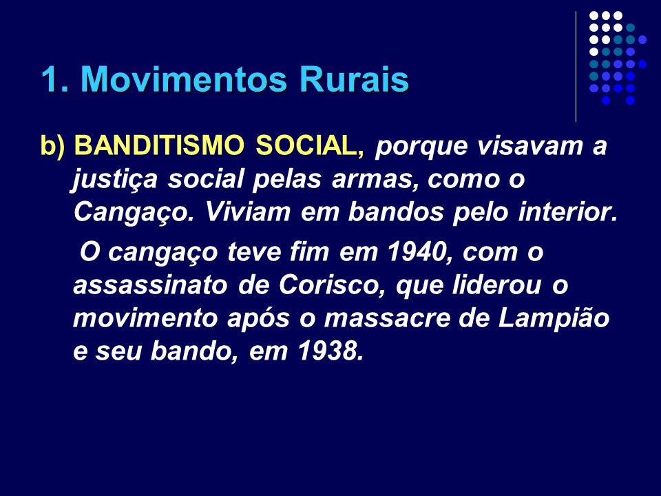 1. Movimentos Rurais b) BANDITISMO SOCIAL, porque visavam a justiça social pelas armas, como o Cangaço. Viviam em bandos pelo interior. O cangaço teve