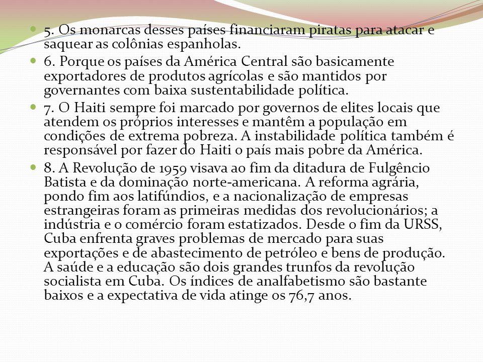 5. Os monarcas desses países financiaram piratas para atacar e saquear as colônias espanholas. 6. Porque os países da América Central são basicamente