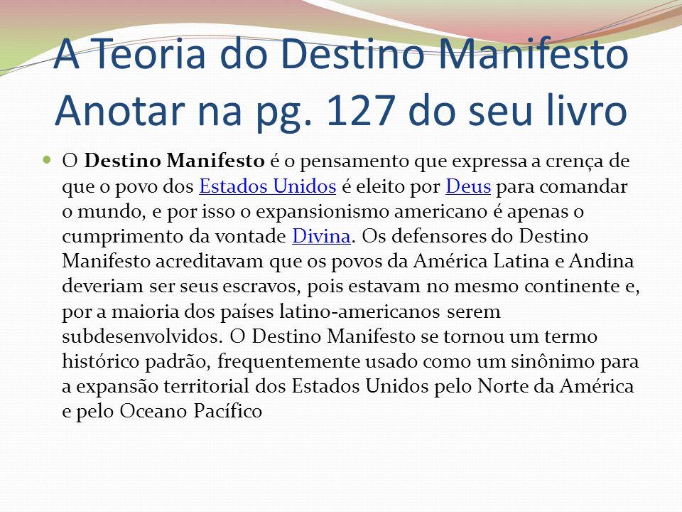 A Teoria do Destino Manifesto Anotar na pg. 127 do seu livro O Destino Manifesto é o pensamento que expressa a crença de que o povo dos Estados Unidos