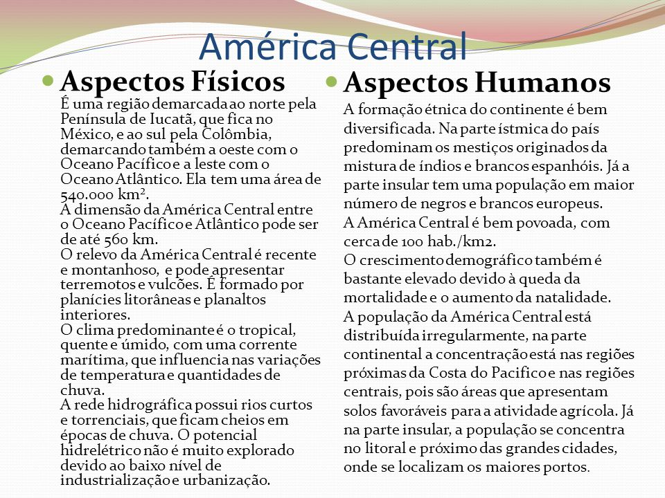 América Central Aspectos Físicos É uma região demarcada ao norte pela Península de Iucatã, que fica no México, e ao sul pela Colômbia, demarcando tamb