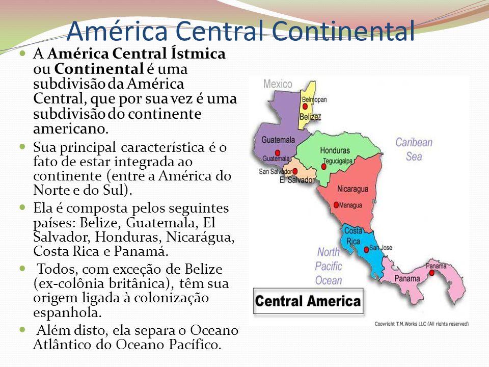 América Central Continental A América Central Ístmica ou Continental é uma subdivisão da América Central, que por sua vez é uma subdivisão do continen