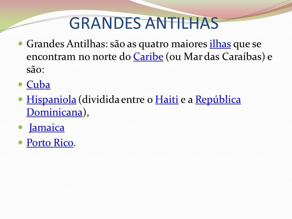GRANDES ANTILHAS Grandes Antilhas: são as quatro maiores ilhas que se encontram no norte do Caribe (ou Mar das Caraíbas) e são:ilhasCaribe Cuba Hispan