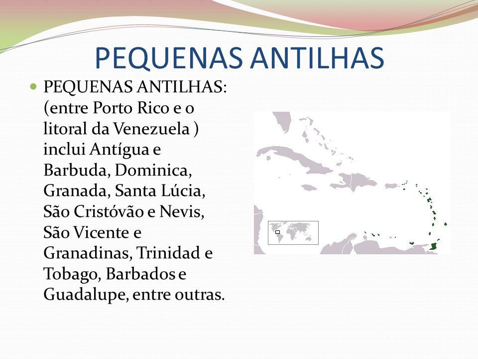 PEQUENAS ANTILHAS PEQUENAS ANTILHAS: (entre Porto Rico e o litoral da Venezuela ) inclui Antígua e Barbuda, Dominica, Granada, Santa Lúcia, São Cristó