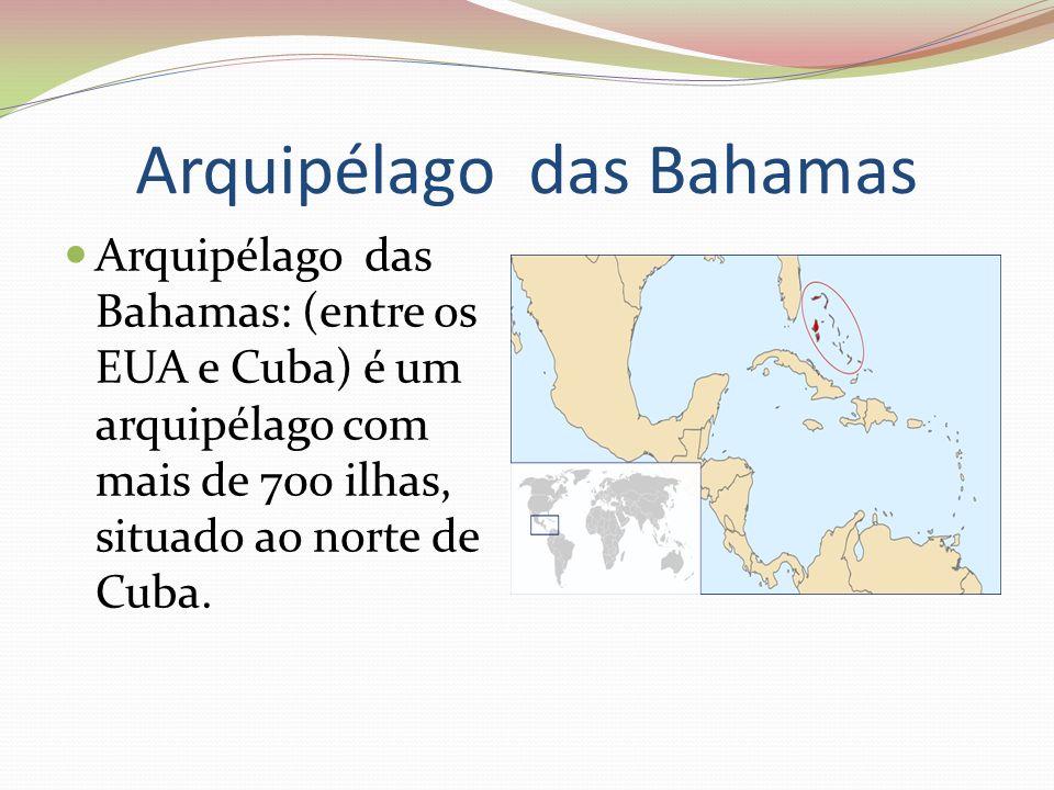 Arquipélago das Bahamas Arquipélago das Bahamas: (entre os EUA e Cuba) é um arquipélago com mais de 700 ilhas, situado ao norte de Cuba.
