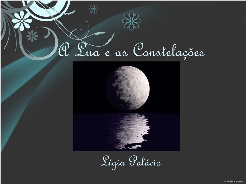 A Lua e as Constelações Lígia Palácio
