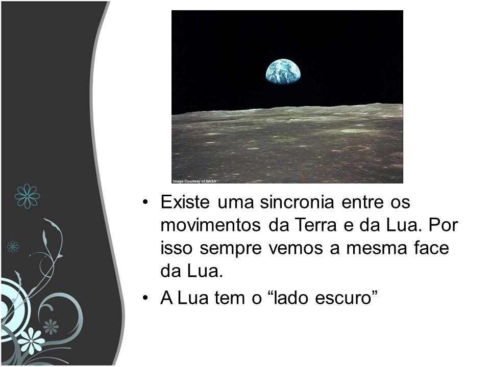 Existe uma sincronia entre os movimentos da Terra e da Lua.