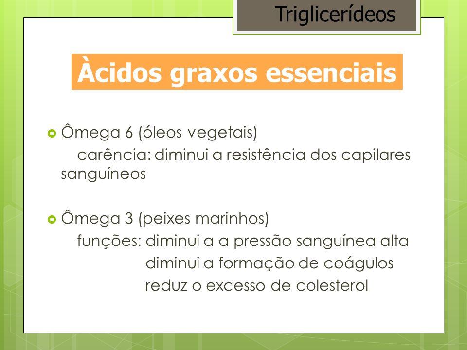 Ômega 6 (óleos vegetais) carência: diminui a resistência dos capilares sanguíneos Ômega 3 (peixes marinhos) funções: diminui a a pressão sanguínea alt