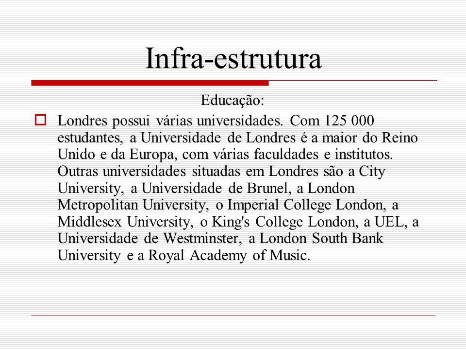 Infra-estrutura Educação: Londres possui várias universidades. Com 125 000 estudantes, a Universidade de Londres é a maior do Reino Unido e da Europa,
