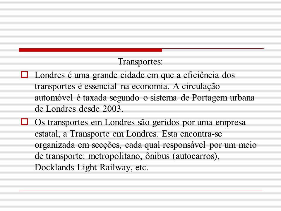 Transportes: Londres é uma grande cidade em que a eficiência dos transportes é essencial na economia. A circulação automóvel é taxada segundo o sistem
