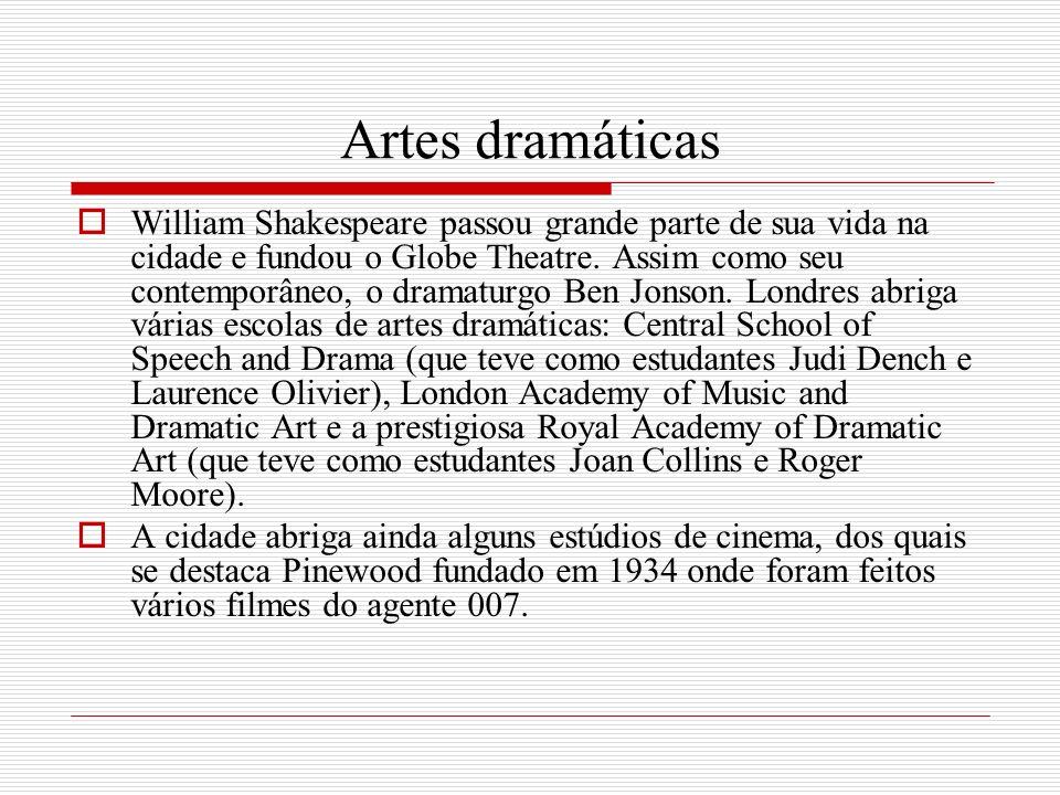 Artes dramáticas William Shakespeare passou grande parte de sua vida na cidade e fundou o Globe Theatre. Assim como seu contemporâneo, o dramaturgo Be