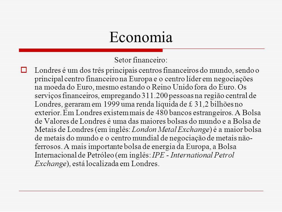 Economia Setor financeiro: Londres é um dos três principais centros financeiros do mundo, sendo o principal centro financeiro na Europa e o centro líd