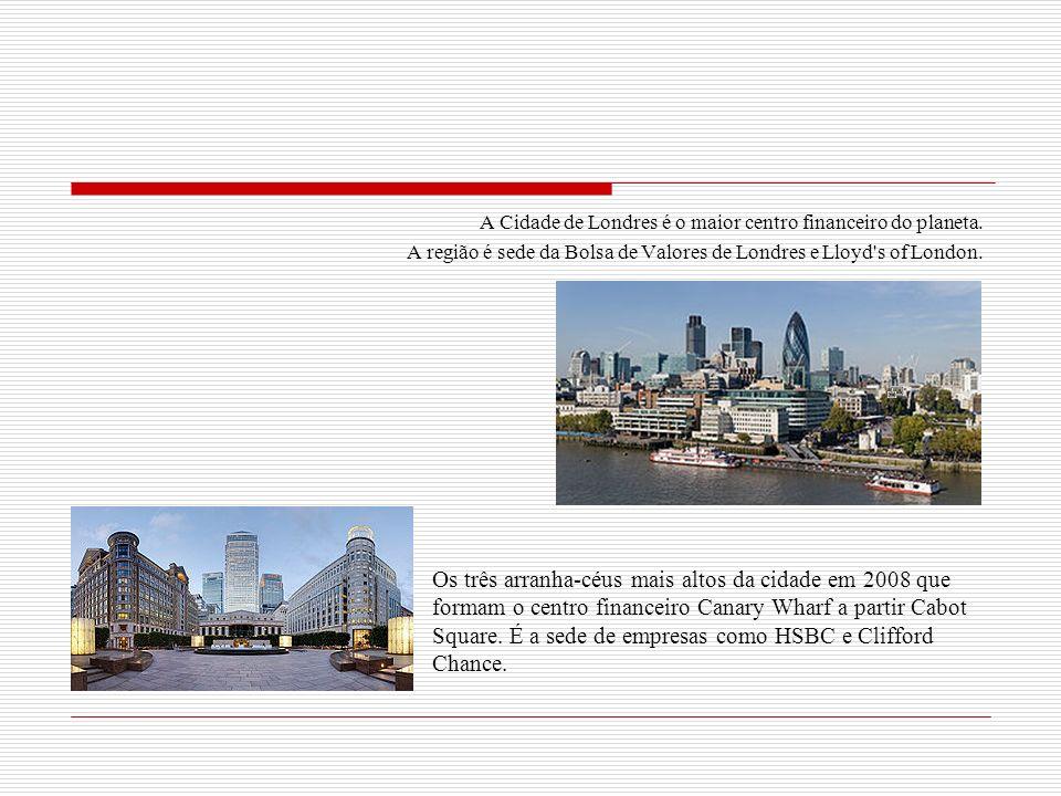 A Cidade de Londres é o maior centro financeiro do planeta. A região é sede da Bolsa de Valores de Londres e Lloyd's of London. Os três arranha-céus m