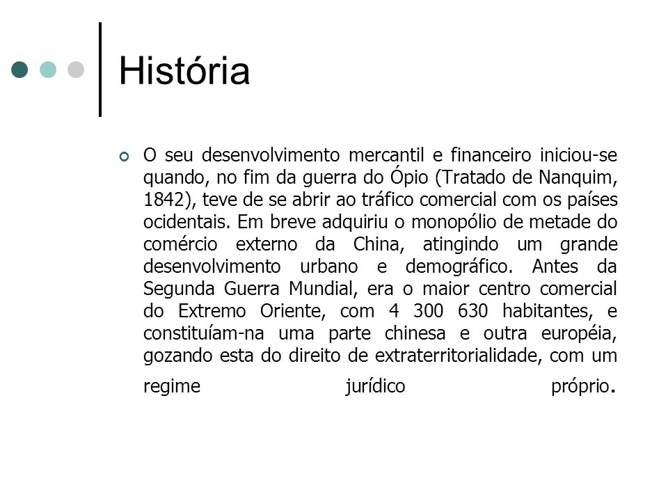 História O seu desenvolvimento mercantil e financeiro iniciou-se quando, no fim da guerra do Ópio (Tratado de Nanquim, 1842), teve de se abrir ao tráf