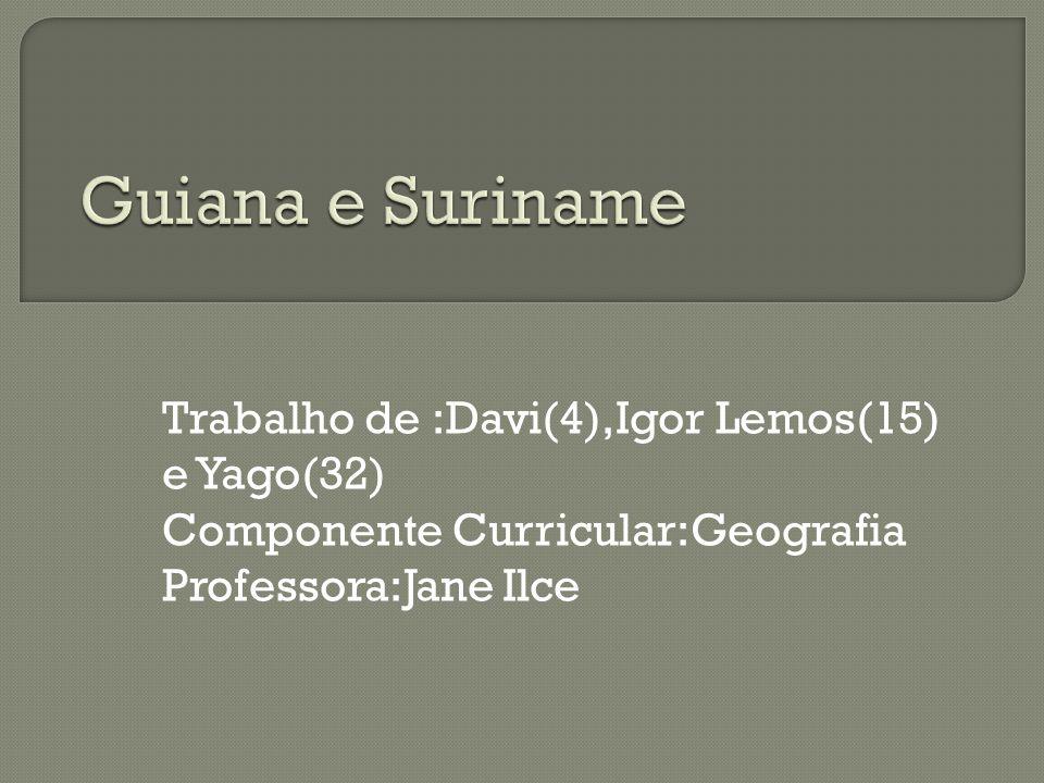 Trabalho de :Davi(4),Igor Lemos(15) e Yago(32) Componente Curricular:Geografia Professora:Jane Ilce