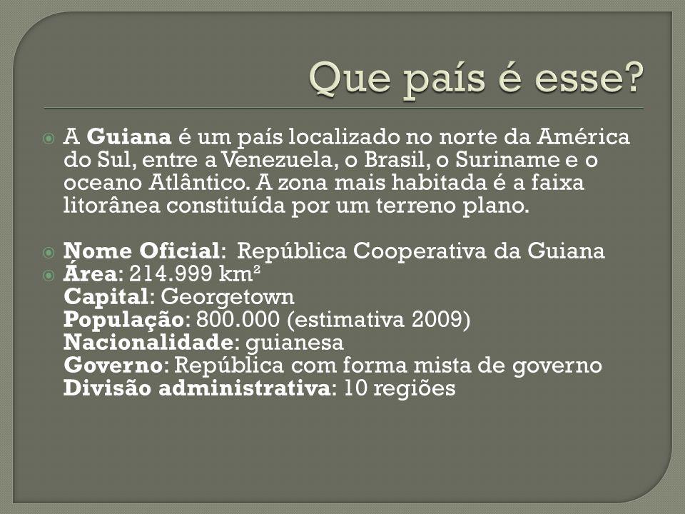 A Guiana é um país localizado no norte da América do Sul, entre a Venezuela, o Brasil, o Suriname e o oceano Atlântico. A zona mais habitada é a faixa
