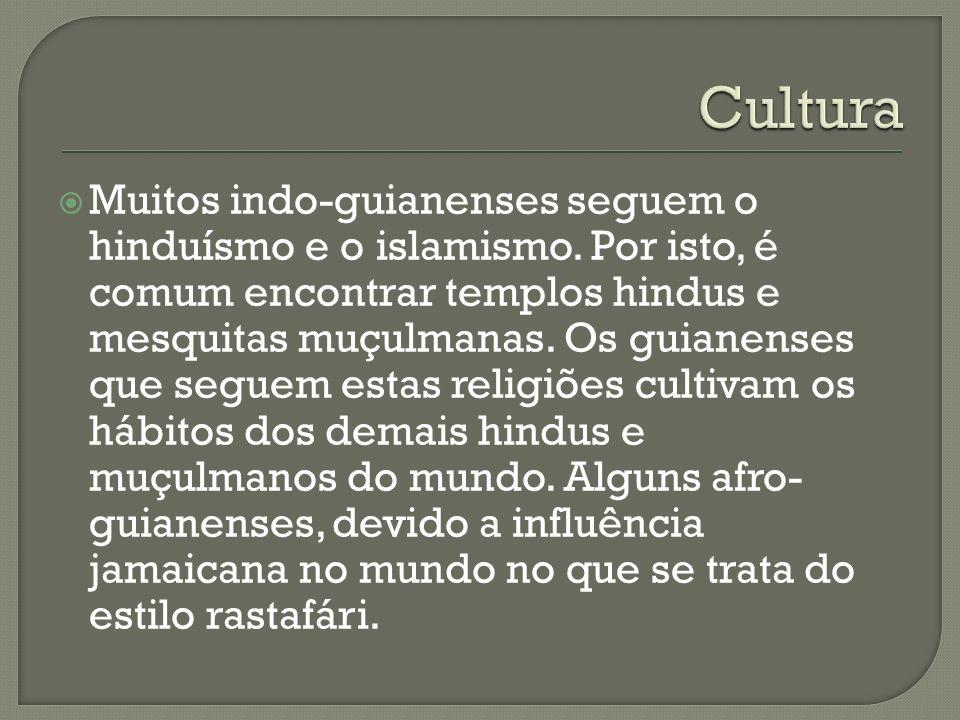 Muitos indo-guianenses seguem o hinduísmo e o islamismo. Por isto, é comum encontrar templos hindus e mesquitas muçulmanas. Os guianenses que seguem e