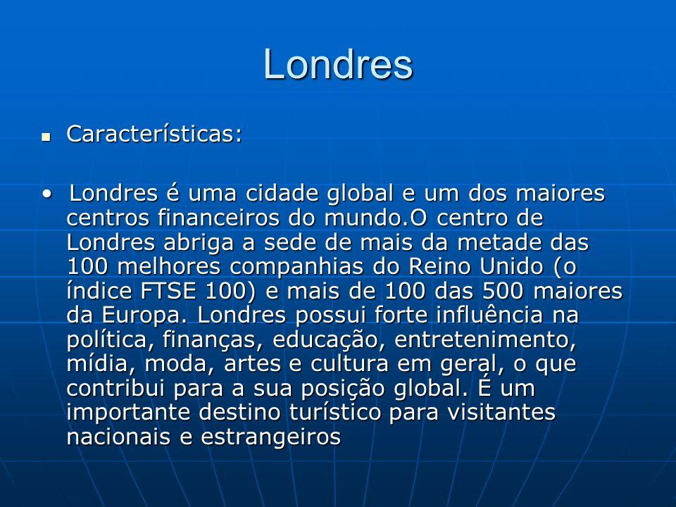 Londres Características: Características: Londres é uma cidade global e um dos maiores centros financeiros do mundo.O centro de Londres abriga a sede