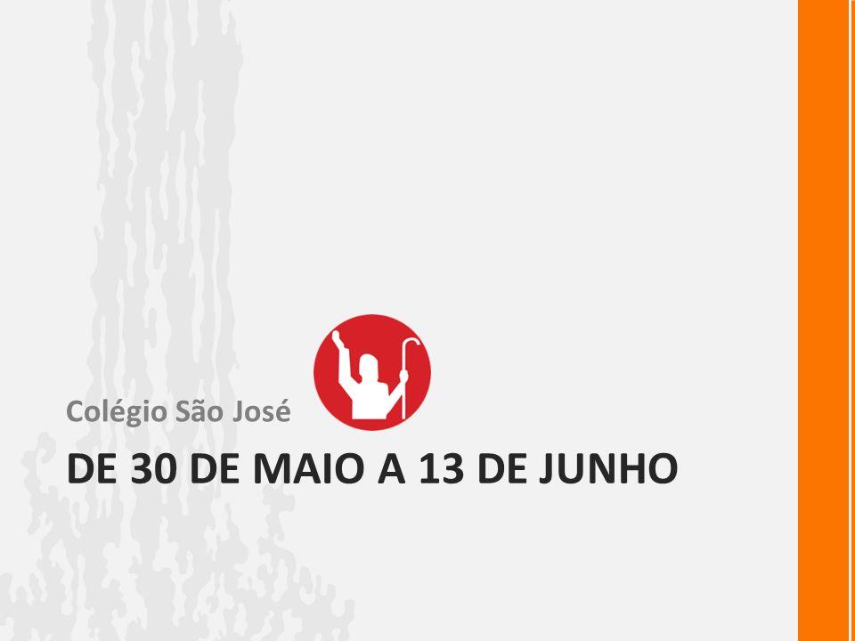 DE 30 DE MAIO A 13 DE JUNHO Colégio São José