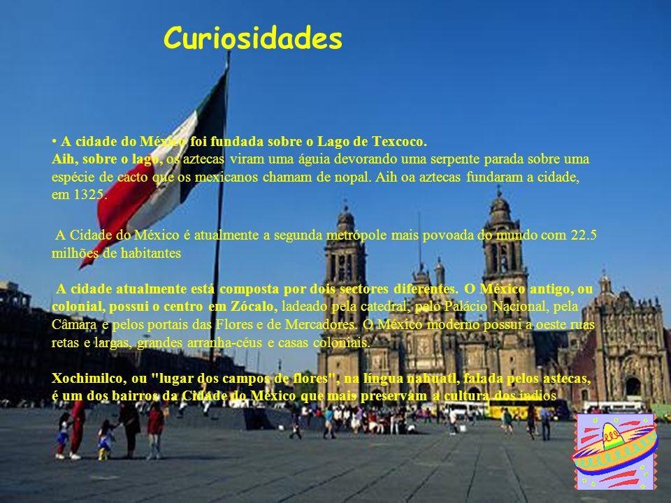 Curiosidades A cidade do México foi fundada sobre o Lago de Texcoco. Aih, sobre o lago, os aztecas viram uma águia devorando uma serpente parada sobre