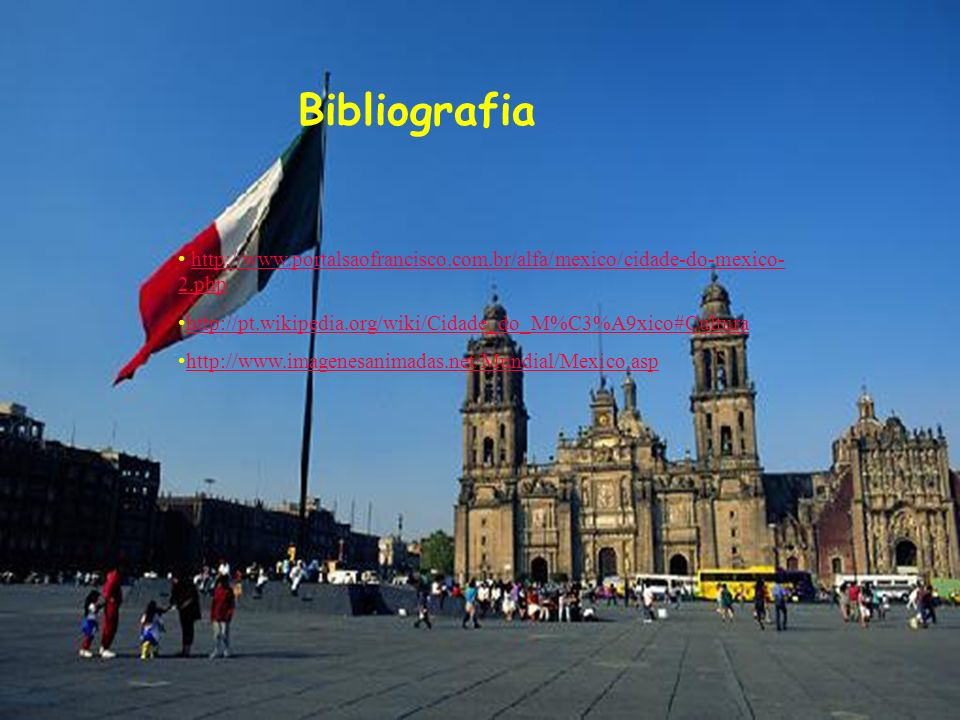 Bibliografia http://www.portalsaofrancisco.com.br/alfa/mexico/cidade-do-mexico- 2.phphttp://www.portalsaofrancisco.com.br/alfa/mexico/cidade-do-mexico
