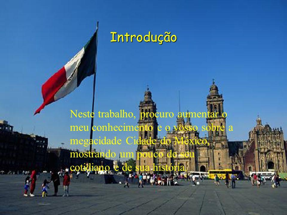 Introdução Neste trabalho procuro ter um maior conhecimento sobre a megacidade Cidade do méxico. Introdução Neste trabalho, procuro aumentar o meu con