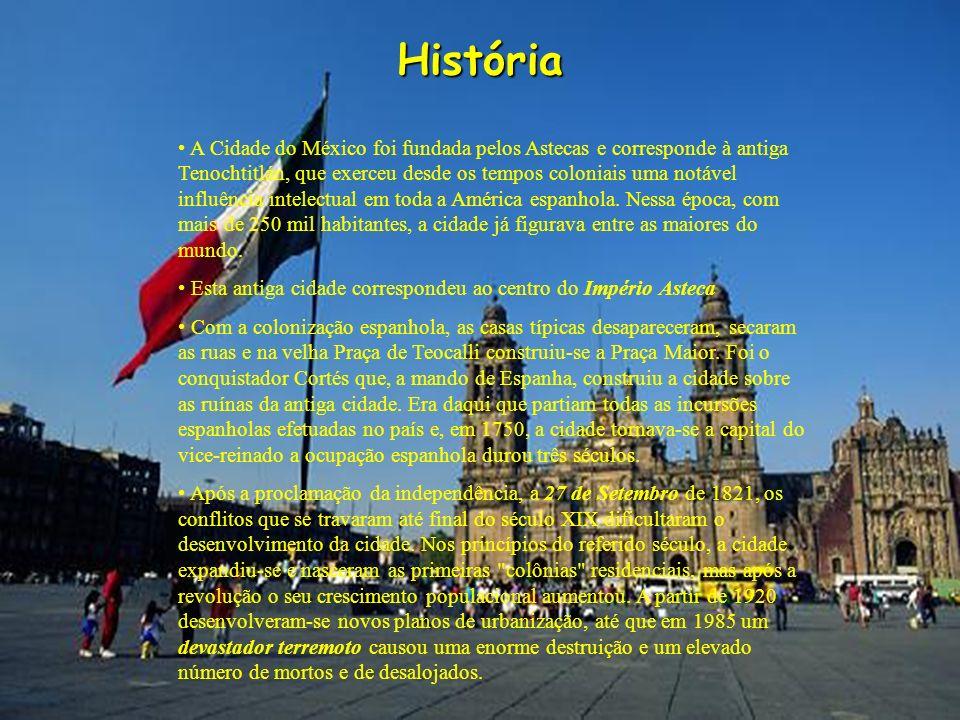 História A Cidade do México foi fundada pelos Astecas e corresponde à antiga Tenochtitlán, que exerceu desde os tempos coloniais uma notável influênci