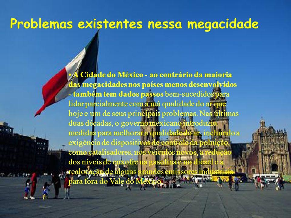 A Cidade do México - ao contrário da maioria das megacidades nos países menos desenvolvidos - também tem dados passos bem-sucedidos para lidar parcial