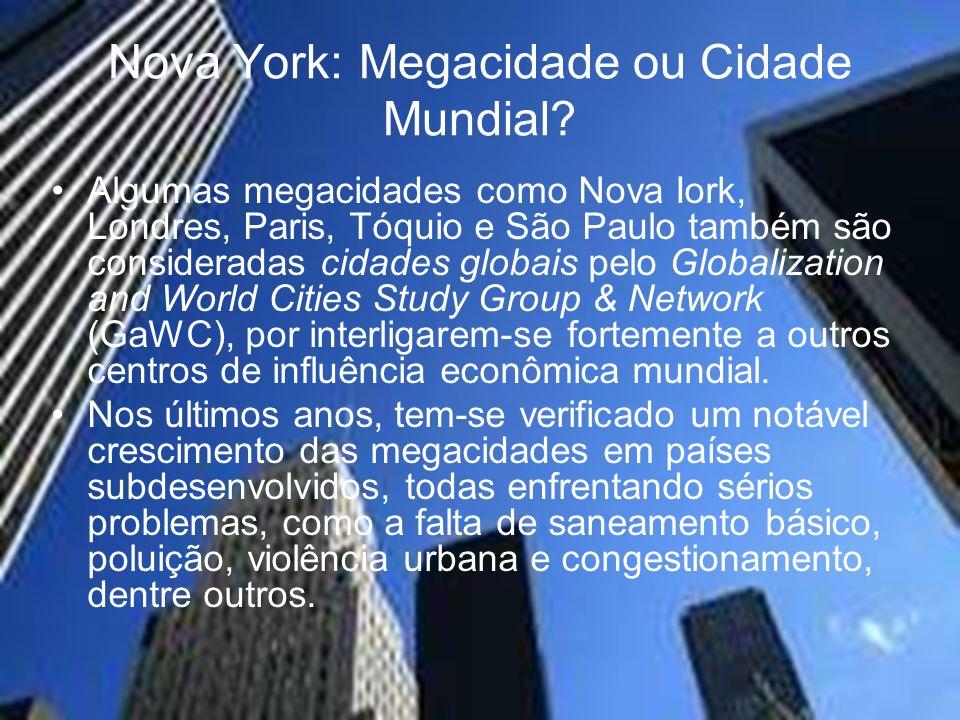 Nova York: Megacidade ou Cidade Mundial? Algumas megacidades como Nova Iork, Londres, Paris, Tóquio e São Paulo também são consideradas cidades globai