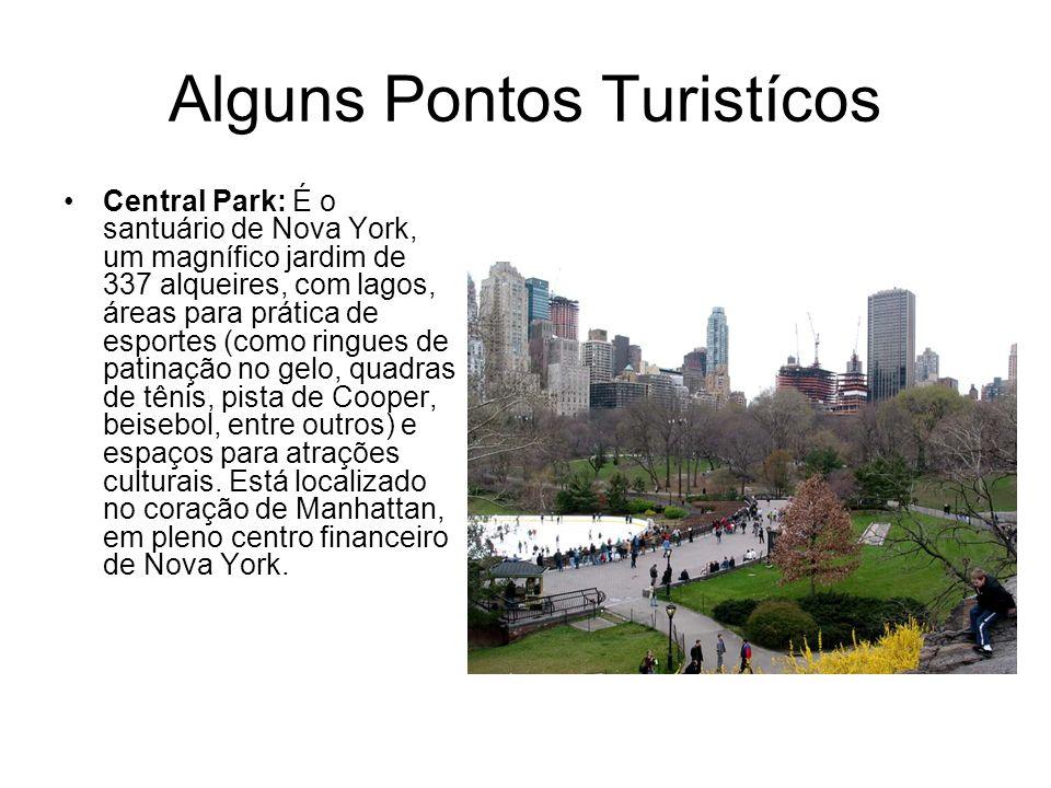 Alguns Pontos Turistícos Central Park: É o santuário de Nova York, um magnífico jardim de 337 alqueires, com lagos, áreas para prática de esportes (co