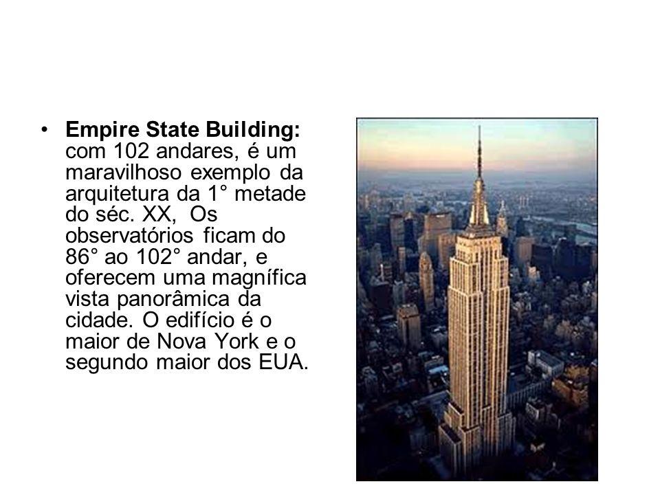 Empire State Building: com 102 andares, é um maravilhoso exemplo da arquitetura da 1° metade do séc. XX, Os observatórios ficam do 86° ao 102° andar,