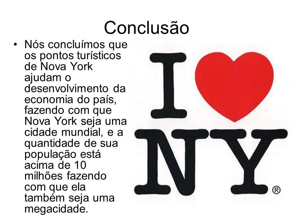 Conclusão Nós concluímos que os pontos turísticos de Nova York ajudam o desenvolvimento da economia do país, fazendo com que Nova York seja uma cidade
